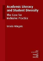 Academic Literacy and Student Diversity : The Case for Inclusive Practice - Ursula Wingate
