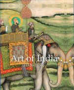 Art of India : 1526 - 1858 - Esther Selsdon