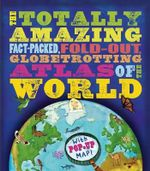 The Totally Amazing Atlas of the World - Jen Green