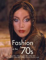 Fashion in the '70s : The Definitive Sourcebook - Charlotte Fiell