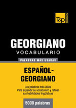 Vocabulario Espanol-Georgiano - 5000 Palabras Mas Usadas - Andrey Taranov