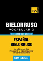 Vocabulario Espanol-Bielorruso - 3000 Palabras Mas Usadas - Andrey Taranov