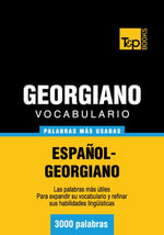 Vocabulario Espanol-Georgiano - 3000 Palabras Mas Usadas - Andrey Taranov