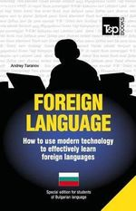 Foreign Language - How to Use Modern Technology to Effectively Learn Foreign Languages : Special Edition - Bulgarian - Andrey Taranov