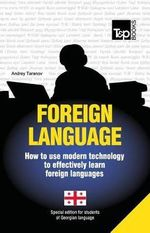Foreign Language - How to Use Modern Technology to Effectively Learn Foreign Languages : Special Edition - Georgian - Andrey Taranov