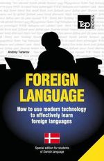 Foreign Language - How to Use Modern Technology to Effectively Learn Foreign Languages : Special Edition - Danish - Andrey Taranov