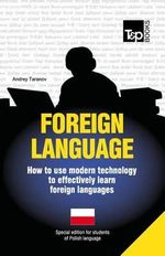 Foreign Language - How to Use Modern Technology to Effectively Learn Foreign Languages : Special Edition - Polish - Andrey Taranov