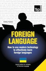 Foreign Language - How to Use Modern Technology to Effectively Learn Foreign Languages : Special Edition - Ukrainian - Andrey Taranov