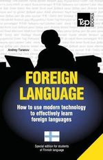 Foreign Language - How to Use Modern Technology to Effectively Learn Foreign Languages : Special Edition - Finnish - Andrey Taranov