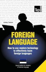 Foreign Language - How to Use Modern Technology to Effectively Learn Foreign Languages : Special Edition - Estonian - Andrey Taranov