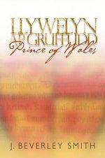 Llywelyn ap Gruffudd : Prince of Wales - J.Beverley Smith