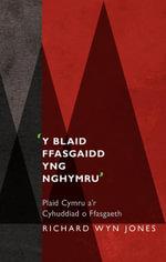 'Y Blaid Ffasgaidd yng Nghymru' : Plaid Cymru a'r Cyhuddiad o Ffasgaeth - Richard Wyn Jones