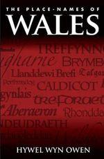 The Place-Names of Wales - Hywel Wyn Owen