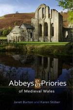 Abbeys and Priories of Medieval Wales - Janet Burton