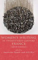 Women's Writing in Twenty-First-Century France : Life as Literature