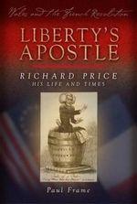 Liberty's Apostle : Richard Price, His Life and Times - Paul Frame