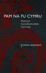 Pam na fu Cymru : Methiant Cenedlaetholdeb Cymraeg - Simon Brooks