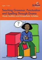 Teaching Grammar, Punctuation and Spelling Through Drama : Visual, Auditory and Kinaesthetic Activities - Debbie Chalmers