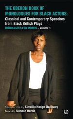 The Oberon Book of Monologues for Black Actors : Classical and Contemporary Speeches from Black British Plays: Monologues for Women Volume one - Simeilia Hodge-Dallaway