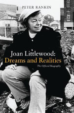 Joan Littlewood: Dreams and Realities : The Official Biography - Peter J. Rankin