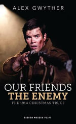 Our Friends, the Enemy - Alex Gwyther