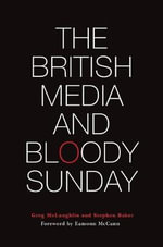 The British Media and Bloody Sunday - Greg McLaughlin