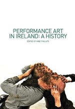 Performance Art in Ireland : A History