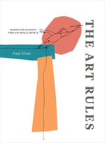 The Art Rules : Wisdom and Guidance from Art World Experts