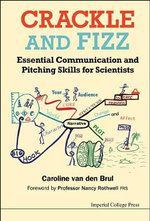 Crackle and Fizz : Essential Communication and Pitching Skills for Scientists - Caroline Van den Brul