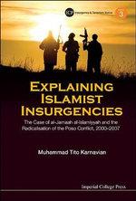 Explaining Islamic Insurgencies : The Case of al-Jamaah al-Islamiyyah and the Radicalisation of the Poso Conflict, 2000-2007 - Muhammad Tito Karnavian