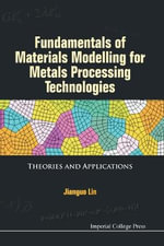 Fundamentals of Materials Modelling for Metals Processing Technologies : Theories and Applications - Jianguo Lin
