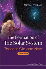 The Formation of the Solar System : Theories Old and New - Michael M. Woolfson