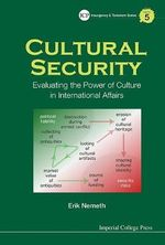 Cultural Security : Evaluating the Power of Culture in International Affairs - Erik Nemeth