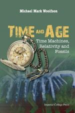 Time and Age : Time Machines, Relativity and Fossils - Michael Mark Woolfson