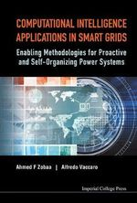 Computational Intelligence Applications in Smart Grids : Enabling Methodologies for Proactive and Self Organizing Power Systems