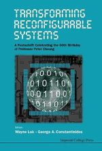 Transforming Reconfigurable Systems : A Festschrift Celebrating the 60th Birthday of Professor Peter Cheung