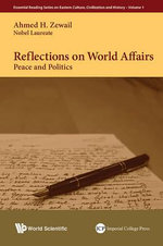Reflections on World Affairs : Peace and Politics - Ahmed H. Zewail