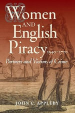 Women and English Piracy, 1540-1720 : Partners and Victims of Crime - John C. Appleby