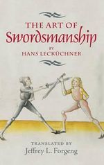The Art of Swordsmanship by Hans Leckuchner : Armour and Weapons