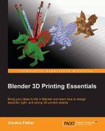 Blender 3D Printing Essentials - Gordon C. Fisher