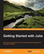 Getting Started with Julia Programming - Ivo Balbaert
