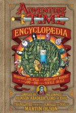 The Adventure Time Encyclopaedia : Inhabitants, Lore, Spells, and Ancient Crypt Warnings of the Land of Ooo - Martin Olson