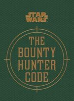 Star Wars - the Bounty Hunter Code (from the Files of Boba Fett) - Daniel Wallace