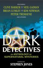 Dark Detectives : An Anthology of Supernatural Mysteries - Stephen Jones