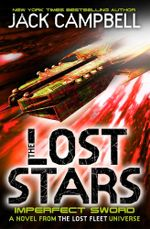 The Lost Stars - Imperfect Sword : A Novel in the Lost Fleet Universe : Book 3 - Jack Campbell