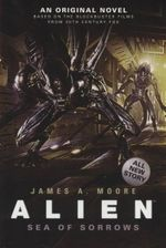 Alien : Sea of Sorrows Series : Book 2 - James A. Moore