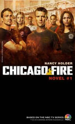 Chicago Fire - (Chicago Fire Novel No. 1) : Novel 1 - Nancy Holder
