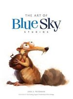 The Art of Blue Sky Studios - Jake S. Friedman