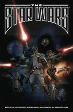 The Star Wars : Based on the Original Rough Draft Screenplay by George Lucas - George Lucas