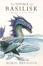 Voyage of the Basilisk : A Memoir by Lady Trent (a Natural History of Dragons 3) - Marie Brennan